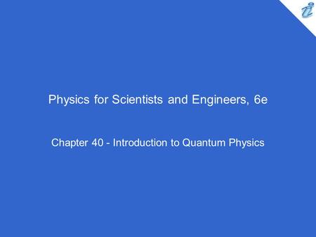 Physics for Scientists and Engineers, 6e Chapter 40 - Introduction to Quantum Physics.