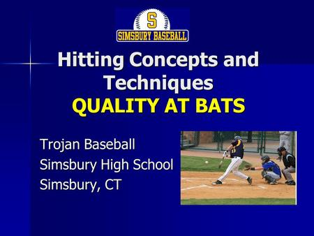 Hitting Concepts and Techniques QUALITY AT BATS Trojan Baseball Simsbury High School Simsbury, CT.