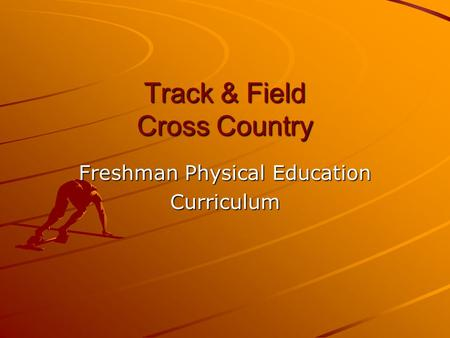 Track & Field Cross Country Freshman Physical Education Curriculum.