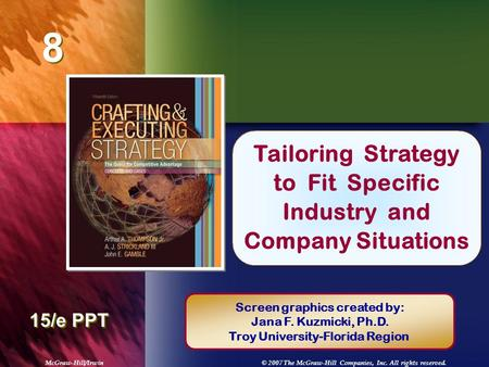 McGraw-Hill/Irwin© 2007 The McGraw-Hill Companies, Inc. All rights reserved. 8 8 Chapter Title 15/e PPT Tailoring Strategy to Fit Specific Industry and.