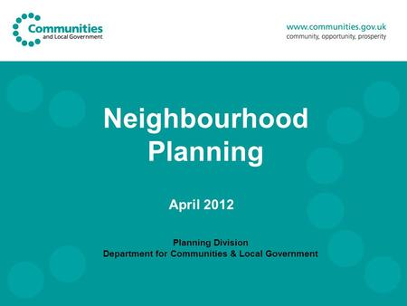 Neighbourhood Planning Planning Division Department for Communities & Local Government April 2012.