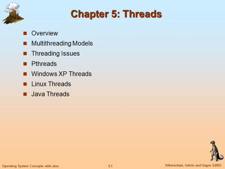 5.1 Silberschatz, Galvin and Gagne ©2003 Operating System Concepts with Java Chapter 5: Threads Overview Multithreading Models Threading Issues Pthreads.