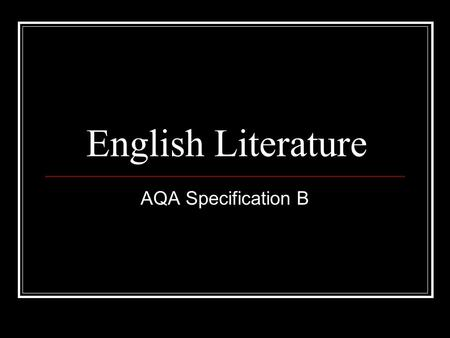 English Literature AQA Specification B. Overview of English Literature AS & A2.