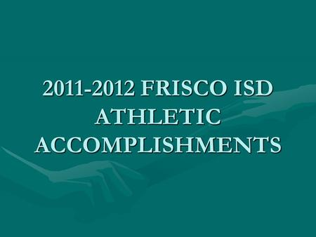 2011-2012 FRISCO ISD ATHLETIC ACCOMPLISHMENTS FRISCO HIGH SCHOOL RACCOONS  FOOTBALL – Bi-District Champions, Area Champions, Regional Finalist Regional.