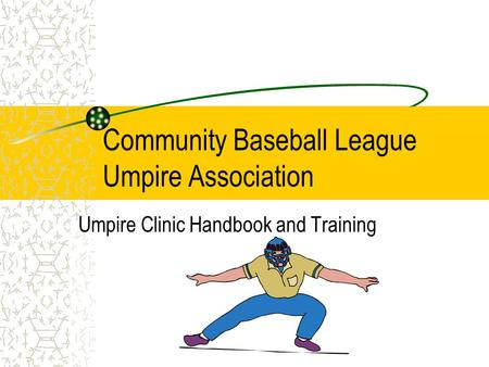 Community Baseball League Umpire Association Umpire Clinic Handbook and Training.