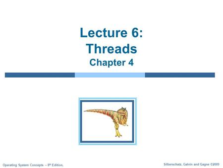 Silberschatz, Galvin and Gagne ©2009 Operating System Concepts – 8 th Edition, Lecture 6: Threads Chapter 4.
