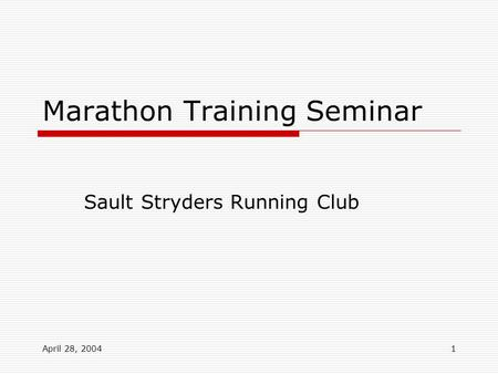 April 28, 20041 Marathon Training Seminar Sault Stryders Running Club.