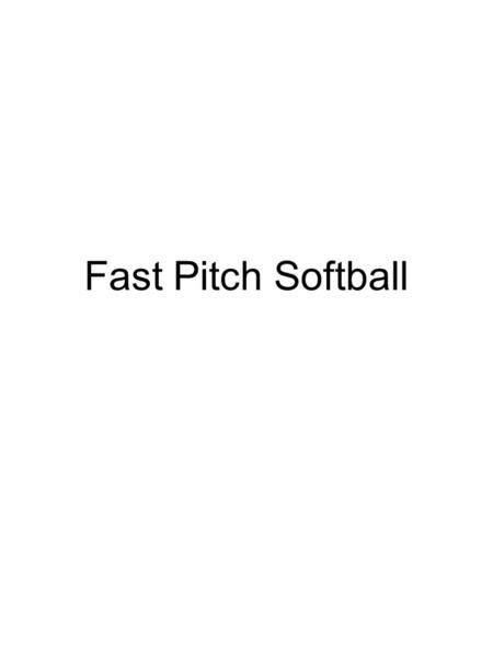 Fast Pitch Softball. FP vs SP 7 Ball is in play 1 Definitions Strike Zone Bunt Stealing Catcher's Box Crow Hop Leap 3.5 Equipment Catchers – Game & Warm-Up.