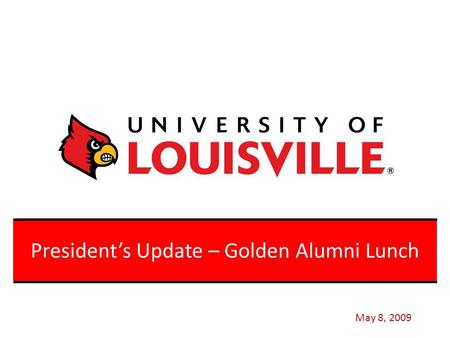 Click to edit Master title style President's Update – Golden Alumni Lunch May 8, 2009.