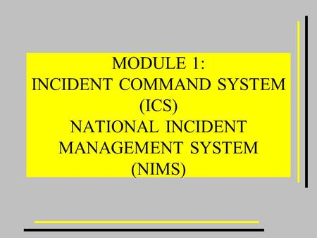 MODULE 1: INCIDENT COMMAND SYSTEM (ICS) NATIONAL INCIDENT MANAGEMENT SYSTEM (NIMS)