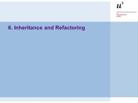 6. Inheritance and Refactoring. © O. Nierstrasz P2 — Inheritance and Refactoring 6.2 Inheritance and Refactoring Overview  Uses of inheritance —conceptual.