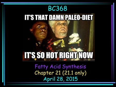 BC368 Fatty Acid Synthesis Chapter 21 (21.1 only) April 28, 2015.