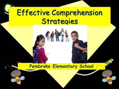 Effective Comprehension Strategies Pembroke Elementary School.