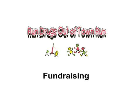 Fundraising. Our Aim Our stated purpose as a non profit corporation is; to raise awareness of and money for drug abuse prevention. To raise awareness.