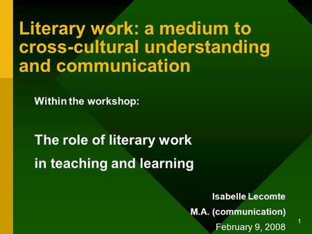 1 Literary work: a medium to cross-cultural understanding and communication Within the workshop: The role of literary work in teaching and learning Isabelle.