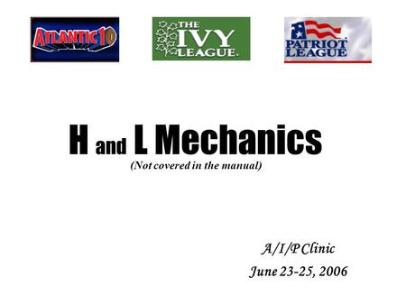 A/I/P Clinic June 23-25, 2006 (Not covered in the manual) H and L Mechanics.