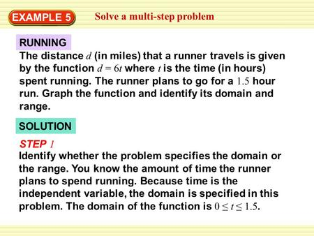 SOLUTION RUNNING The distance d (in miles) that a runner travels is given by the function d = 6t where t is the time (in hours) spent running. The runner.