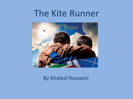 The Kite Runner By Khaled Hosseini.