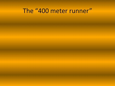 "The ""400 meter runner"". Before Writing This Plan What are the athletes natural strengths? -speed, endurance, durability, etc. What type of 400 meter runner."
