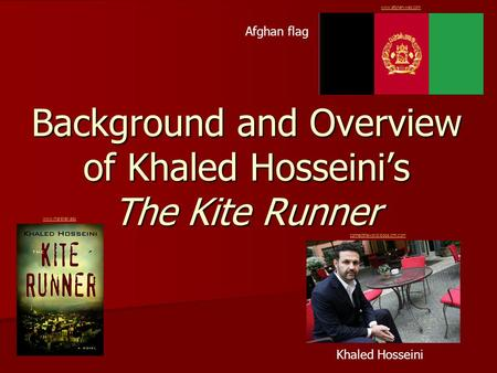 Background and Overview of Khaled Hosseini's The Kite Runner Khaled Hosseini Afghan flag www.afghan-web.com www.marshall.edu connecttheworld.blogs.cnn.com.