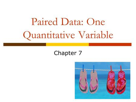 Paired Data: One Quantitative Variable Chapter 7.