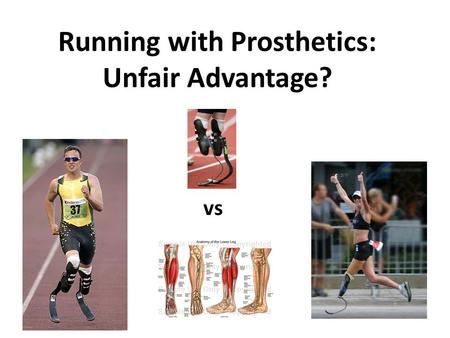 Running with Prosthetics: Unfair Advantage? vs. Purpose Compare running mechanics in bilateral transtibial amputees using modern prosthetics to intact.