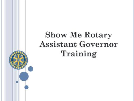 Show Me Rotary Assistant Governor Training. Ice Breaker: What makes your role important?