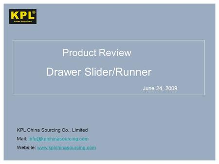 KPL China Sourcing Co., Limited Mail: Website:  Drawer.
