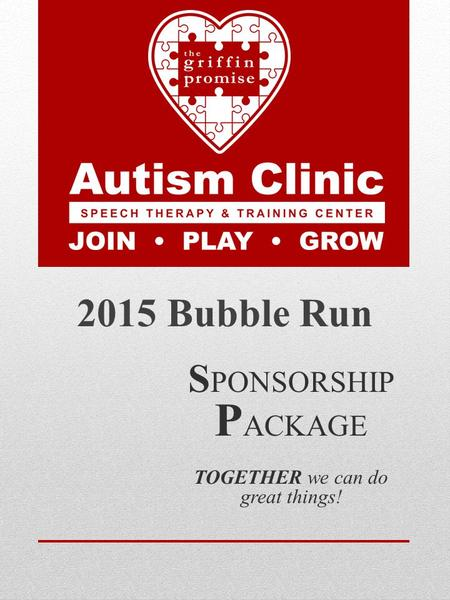 S PONSORSHIP P ACKAGE TOGETHER we can do great things! 2015 Bubble Run.