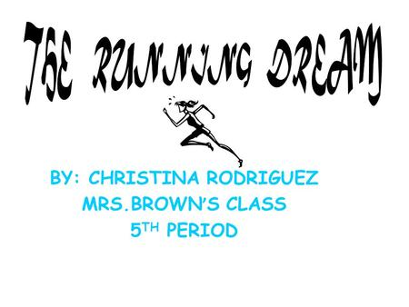 BY: CHRISTINA RODRIGUEZ MRS.BROWN ' S CLASS 5 TH PERIOD.