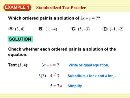 Substitute 3 for x and 4 for y. Simplify. Write original equation. Check whether each ordered pair is a solution of the equation. SOLUTION Which ordered.