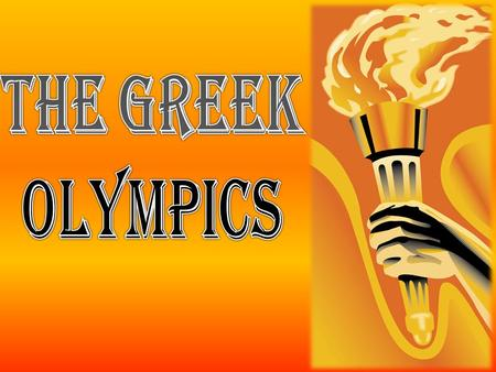 I will… – Develop an understanding of one of five Greek city- states and their participation in the ancient Greek Olympics – Research the format and structure.