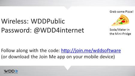 Wireless: WDDPublic Follow along with the code:  (or download the Join Me app.