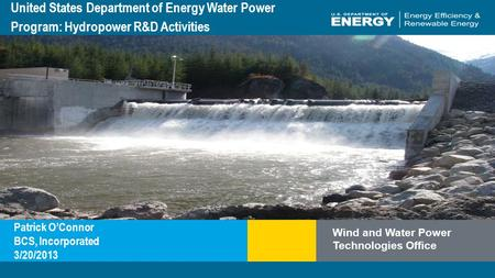 Program Name or Ancillary Texteere.energy.gov Wind and Water Power Technologies Office United States Department of Energy Water Power Program: Hydropower.