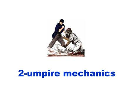 2-umpire mechanics.