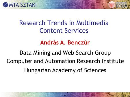 Research Trends in Multimedia Content Services Data Mining and Web Search Group Computer and Automation Research Institute Hungarian Academy of Sciences.