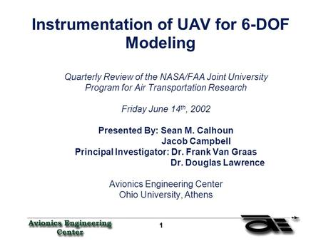 1 11 1 Instrumentation of UAV for 6-DOF Modeling Quarterly Review of the NASA/FAA Joint University Program for Air Transportation Research Friday June.