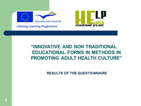"1 ""INNOVATIVE AND NON TRADITIONAL EDUCATIONAL FORMS IN METHODS IN PROMOTING ADULT HEALTH CULTURE"" RESULTS OF THE QUESTIONNAIRE."