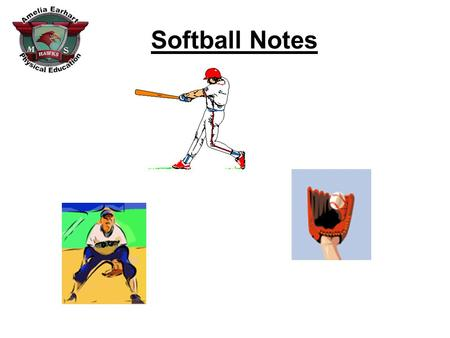Softball Notes. 1.Positions/Participation/Field Diagram: a.No one sits out. b.No small groups/pairs of fielders standing around talking. c.Make sure you.