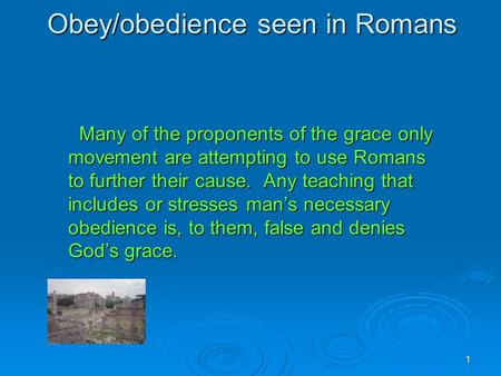 1 Obey/obedience seen in Romans Many of the proponents of the grace only movement are attempting to use Romans to further their cause. Any teaching that.
