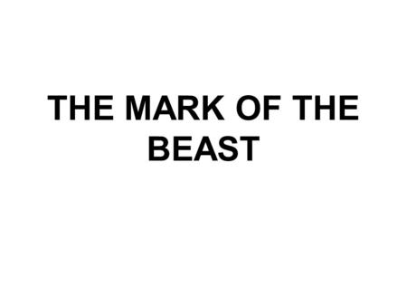 THE MARK OF THE BEAST. The 24th study in the series. Studies written by William Carey. Presentation by Michael Salzman. All texts are from the New King.