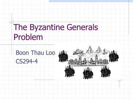 The Byzantine Generals Problem Boon Thau Loo CS294-4.