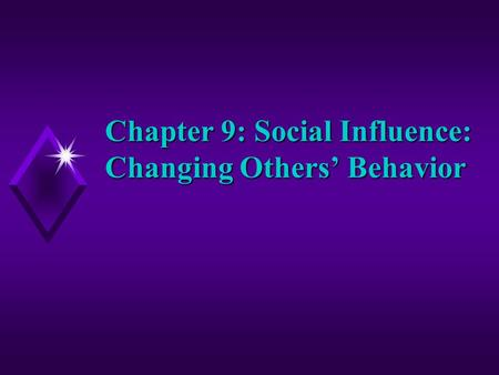 Chapter 9: Social Influence: Changing Others' Behavior.