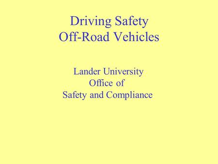 Driving Safety Off-Road Vehicles Lander University Office of Safety and Compliance.