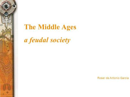 The Middle Ages a feudal society Roser de Antonio Garcia.