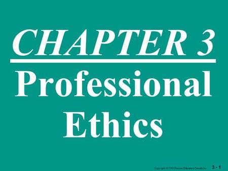 3 - 1 Copyright  2003 Pearson Education Canada Inc. CHAPTER 3 Professional Ethics.