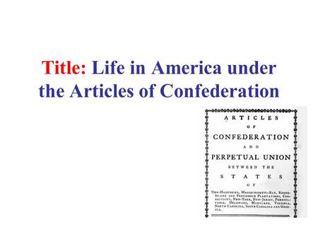 Title: Life in America under the Articles of Confederation.