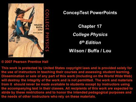 © 2007 Pearson Prentice Hall This work is protected by United States copyright laws and is provided solely for the use of instructors in teaching their.