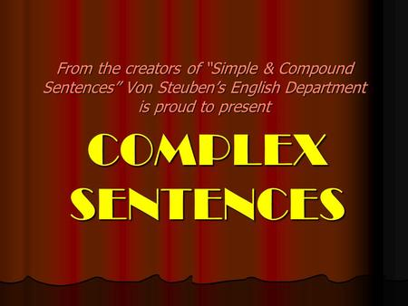 "From the creators of ""Simple & Compound Sentences"" Von Steuben's English Department is proud to present COMPLEX SENTENCES."