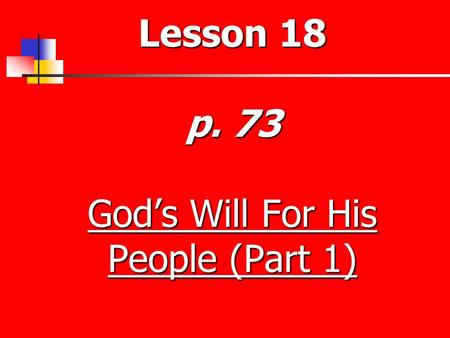 Lesson 18 p. 73 God's Will For His People (Part 1)